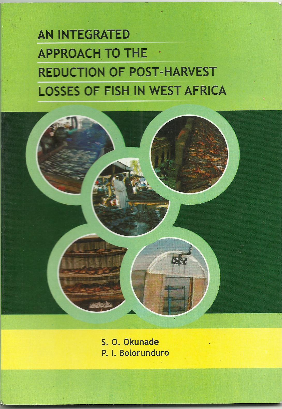 Cover of An Integrated Approach to the Reduction of Post-Harvest Losses of Fish in West Africa