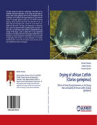 Cover of Drying of African (Clarius gariepinus): Effects of some drying parameters on the rate and quality of African Catfish